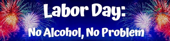 Labor Day: No Alcohol, No Problem